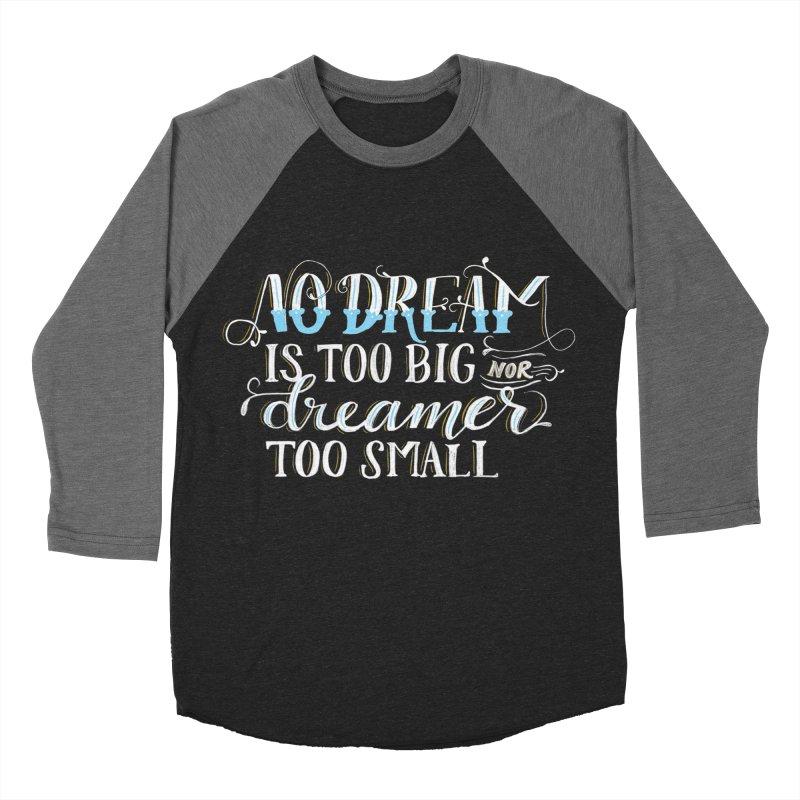 No Dreamer Too Small Men's Baseball Triblend Longsleeve T-Shirt by Ceindydoodles's Artist Shop