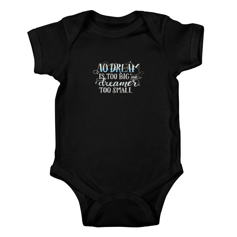 No Dreamer Too Small Kids Baby Bodysuit by Ceindydoodles's Artist Shop