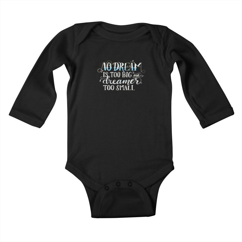 No Dreamer Too Small Kids Baby Longsleeve Bodysuit by Ceindydoodles's Artist Shop