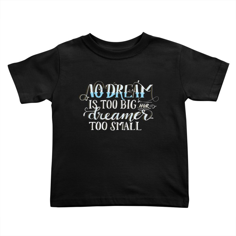 No Dreamer Too Small Kids Toddler T-Shirt by Ceindydoodles's Artist Shop