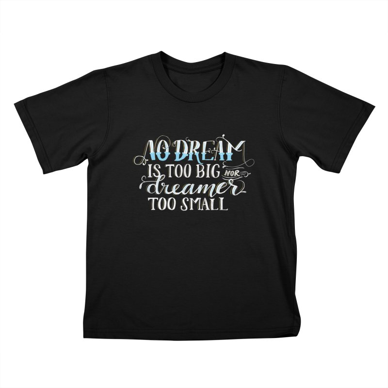 No Dreamer Too Small Kids T-Shirt by Ceindydoodles's Artist Shop