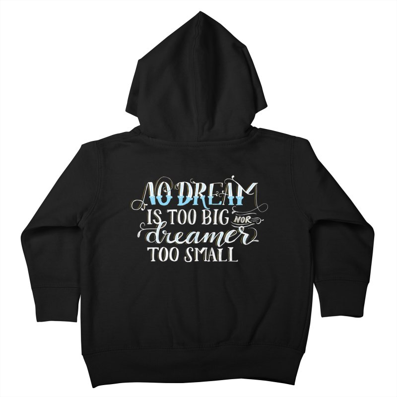 No Dreamer Too Small Kids Toddler Zip-Up Hoody by Ceindydoodles's Artist Shop