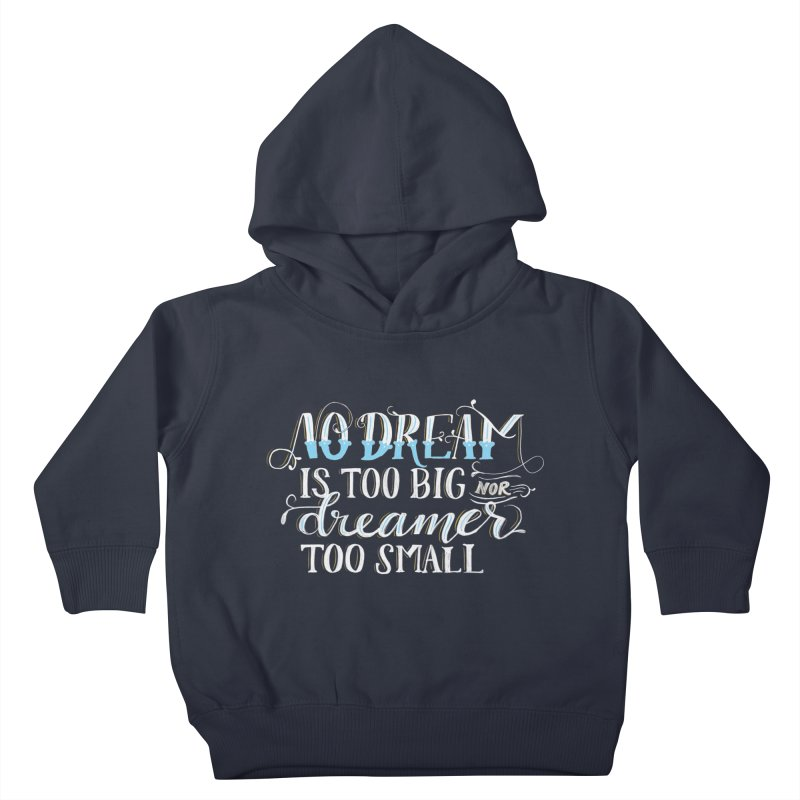 No Dreamer Too Small Kids Toddler Pullover Hoody by Ceindydoodles's Artist Shop