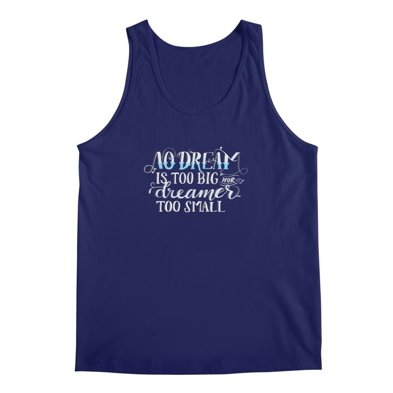 No Dreamer Too Small Men's Regular Tank by Ceindydoodles's Artist Shop