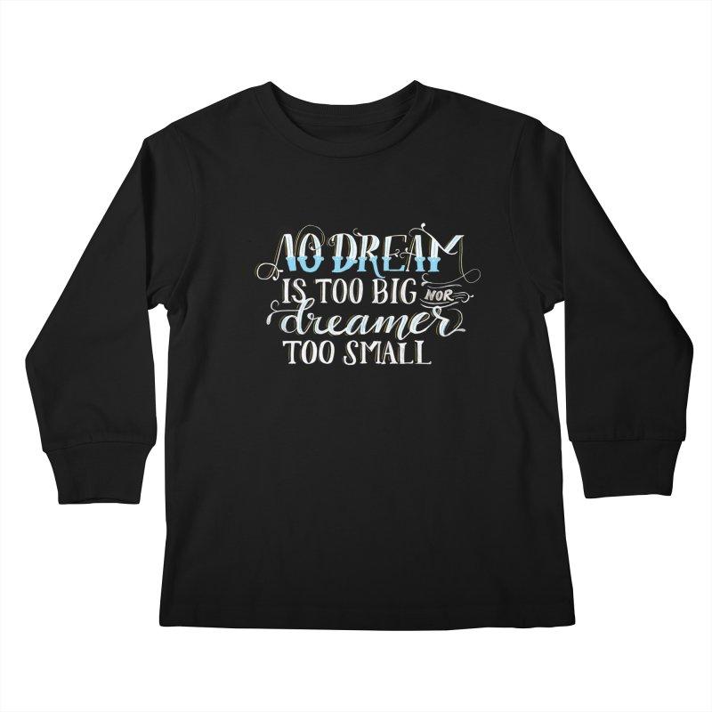 No Dreamer Too Small Kids Longsleeve T-Shirt by Ceindydoodles's Artist Shop