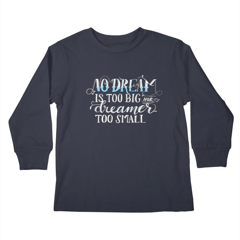 No Dreamer Too Small Kids Longsleeve T-Shirt by Ceindydoodles's Artist Shop