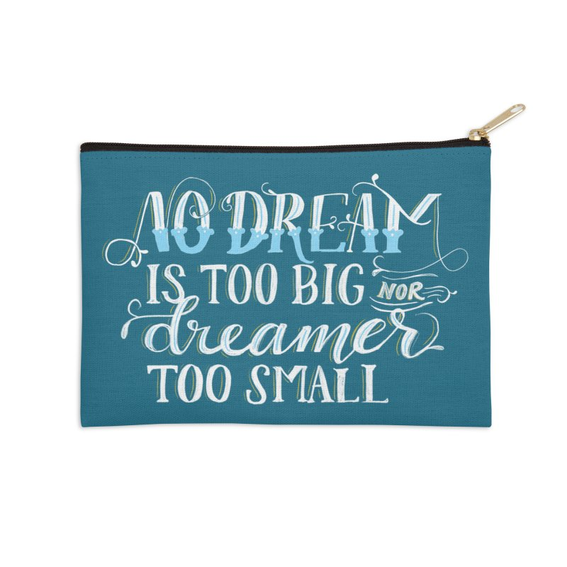 No Dreamer Too Small Accessories Zip Pouch by Ceindydoodles's Artist Shop