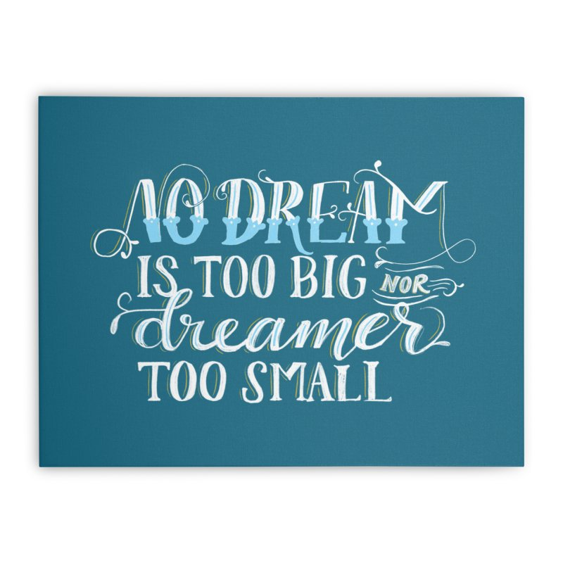 No Dreamer Too Small Home Stretched Canvas by Ceindydoodles's Artist Shop