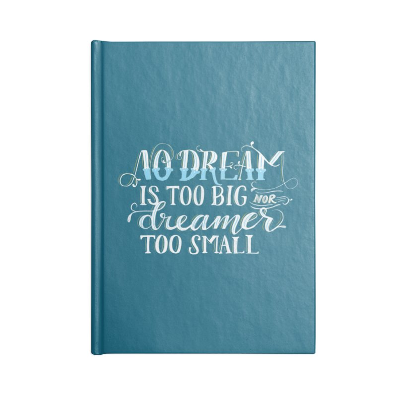 No Dreamer Too Small Accessories Lined Journal Notebook by Ceindydoodles's Artist Shop