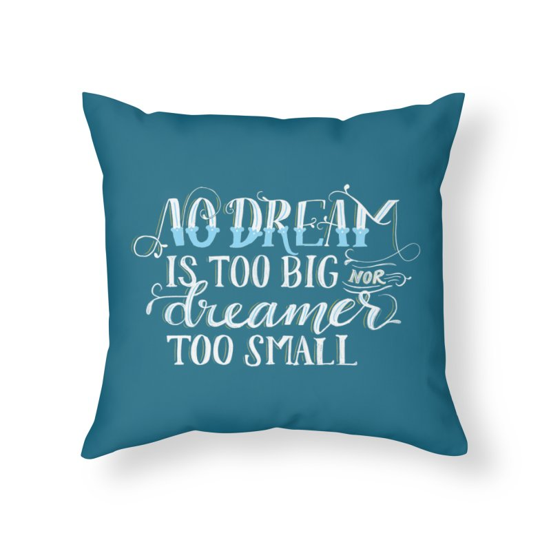 No Dreamer Too Small Home Throw Pillow by Ceindydoodles's Artist Shop