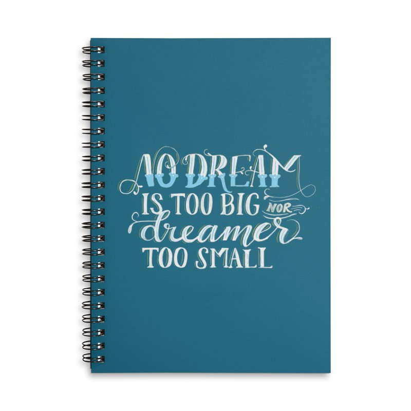No Dreamer Too Small Accessories Lined Spiral Notebook by Ceindydoodles's Artist Shop