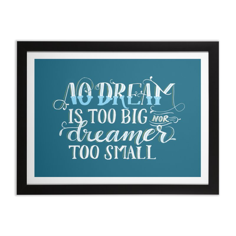 No Dreamer Too Small Home Framed Fine Art Print by Ceindydoodles's Artist Shop