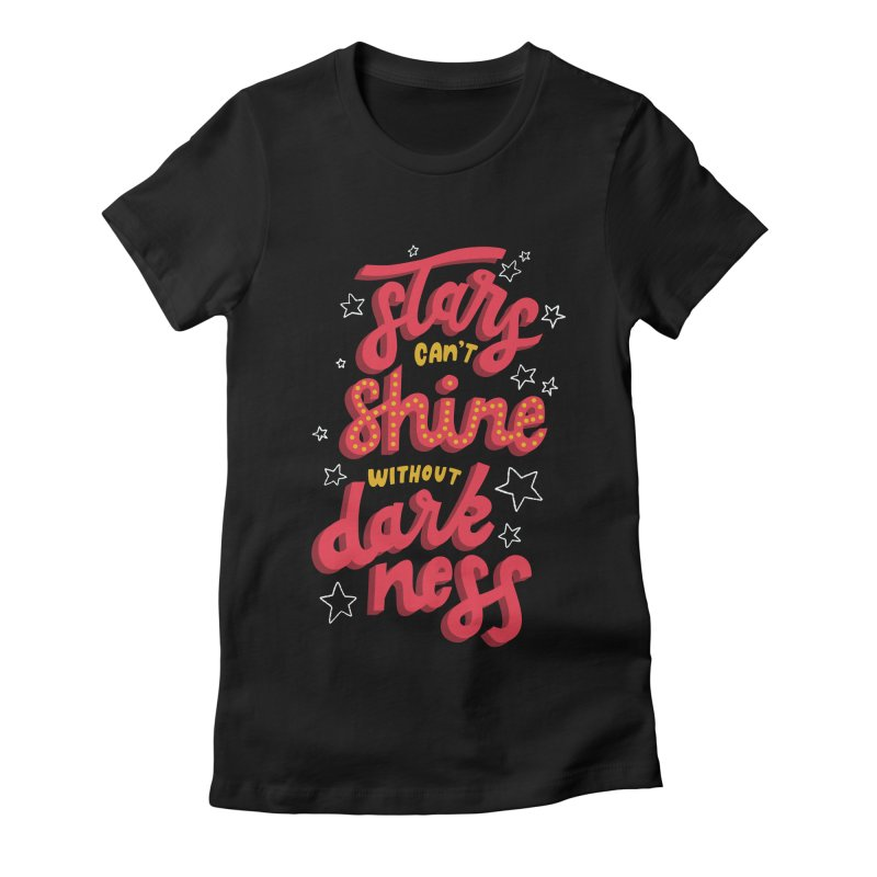 Stars Can't Shine Without Darkness Women's T-Shirt by Ceindydoodles's Artist Shop