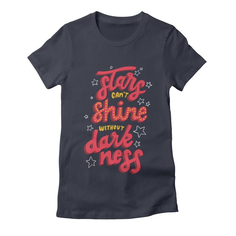 Stars Can't Shine Without Darkness Women's Fitted T-Shirt by Ceindydoodles's Artist Shop