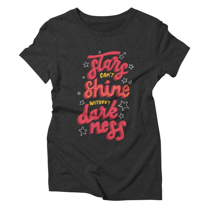 Stars Can't Shine Without Darkness Women's Triblend T-Shirt by Ceindydoodles's Artist Shop