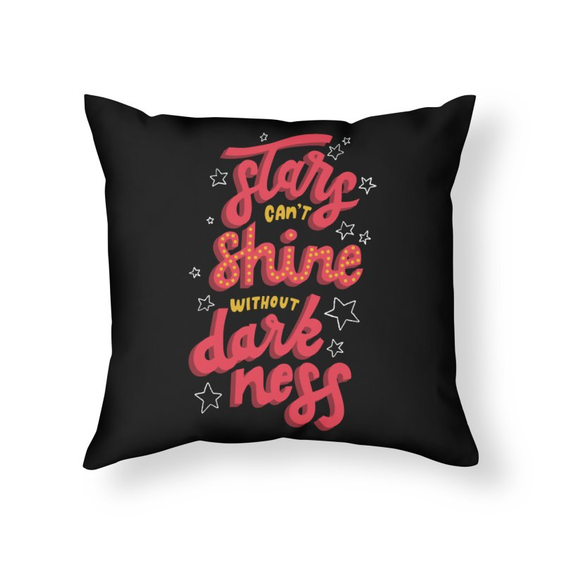 Stars Can't Shine Without Darkness Home Throw Pillow by Ceindydoodles's Artist Shop