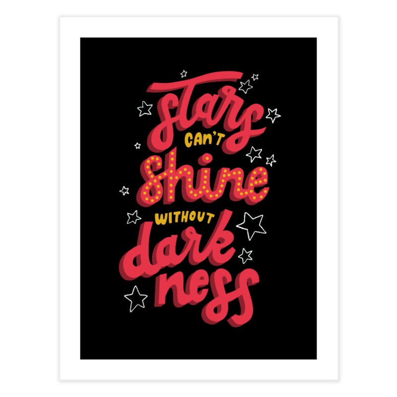 Stars Can't Shine Without Darkness Home Fine Art Print by Ceindydoodles's Artist Shop