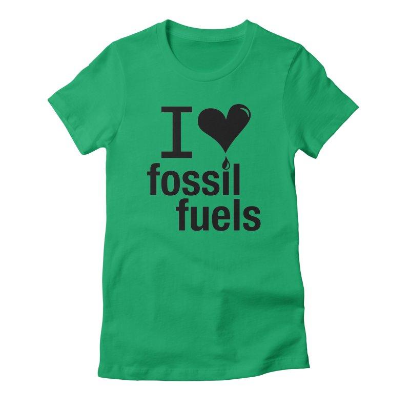 I Love Fossil Fuels Women's T-Shirt by CenterforIndustrialProgress's Artist Shop