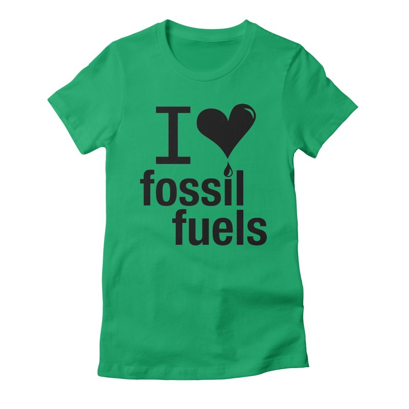 I Love Fossil Fuels Women's Fitted T-Shirt by CenterforIndustrialProgress's Artist Shop