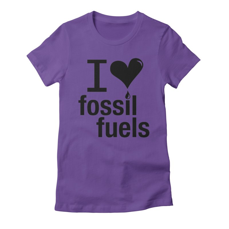 I Love Fossil Fuels Women's Fitted T-Shirt by Center for Industrial Progress's Artist Shop