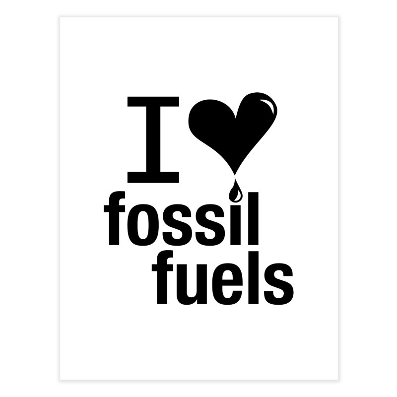 I Love Fossil Fuels Home Fine Art Print by Center for Industrial Progress's Artist Shop