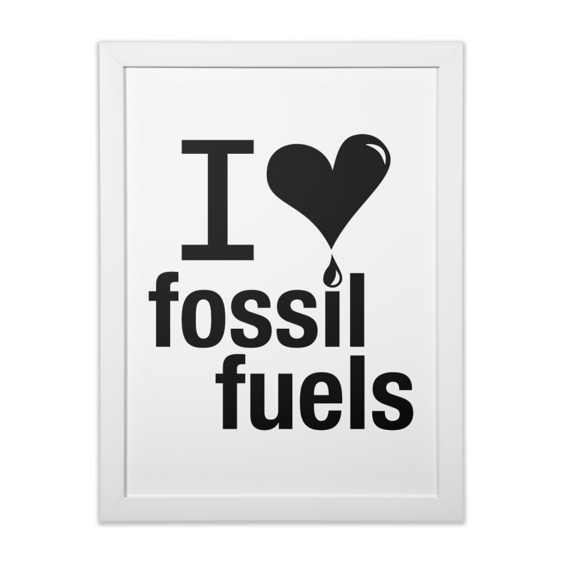 I Love Fossil Fuels Home Framed Fine Art Print by Center for Industrial Progress's Artist Shop