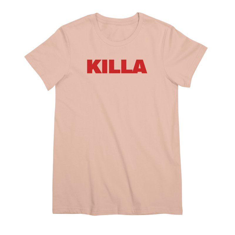 KILLA Women's Premium T-Shirt by Challenge Mania Shop