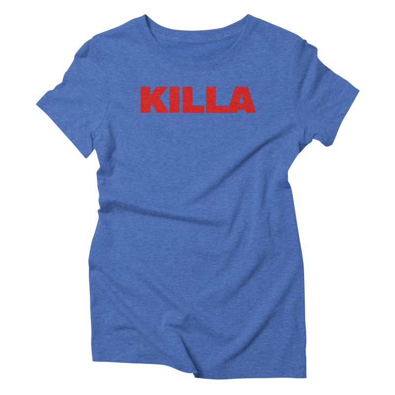 KILLA Women's Triblend T-Shirt by Challenge Mania Shop