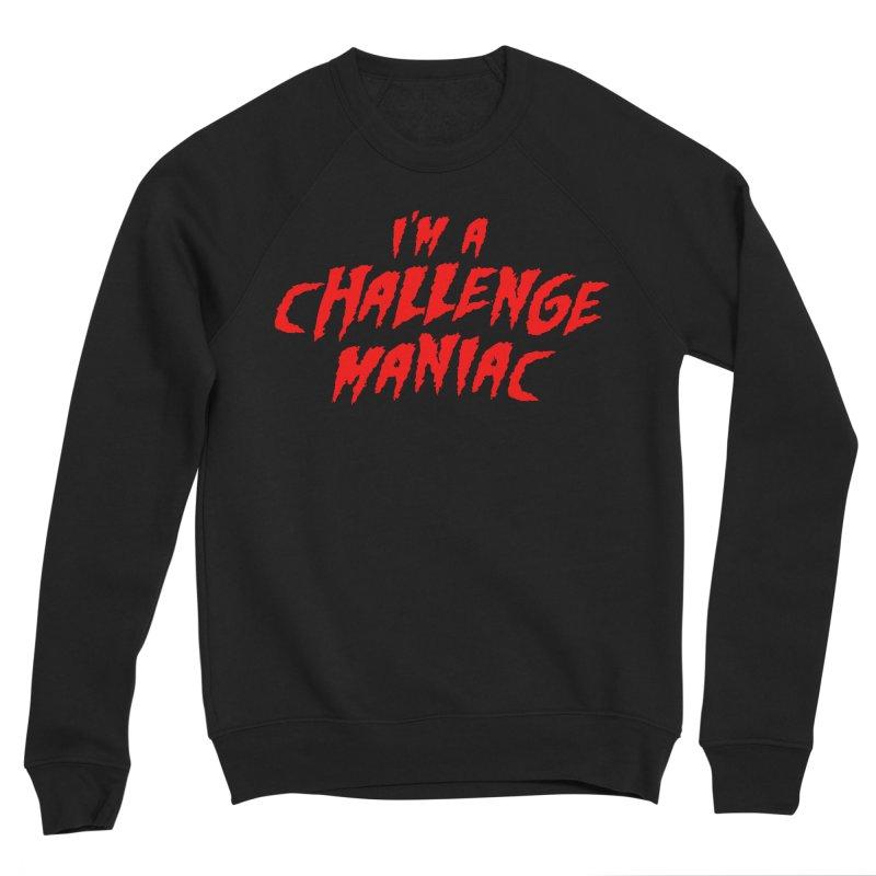 Challenge Maniac Men's Sponge Fleece Sweatshirt by Challenge Mania Shop