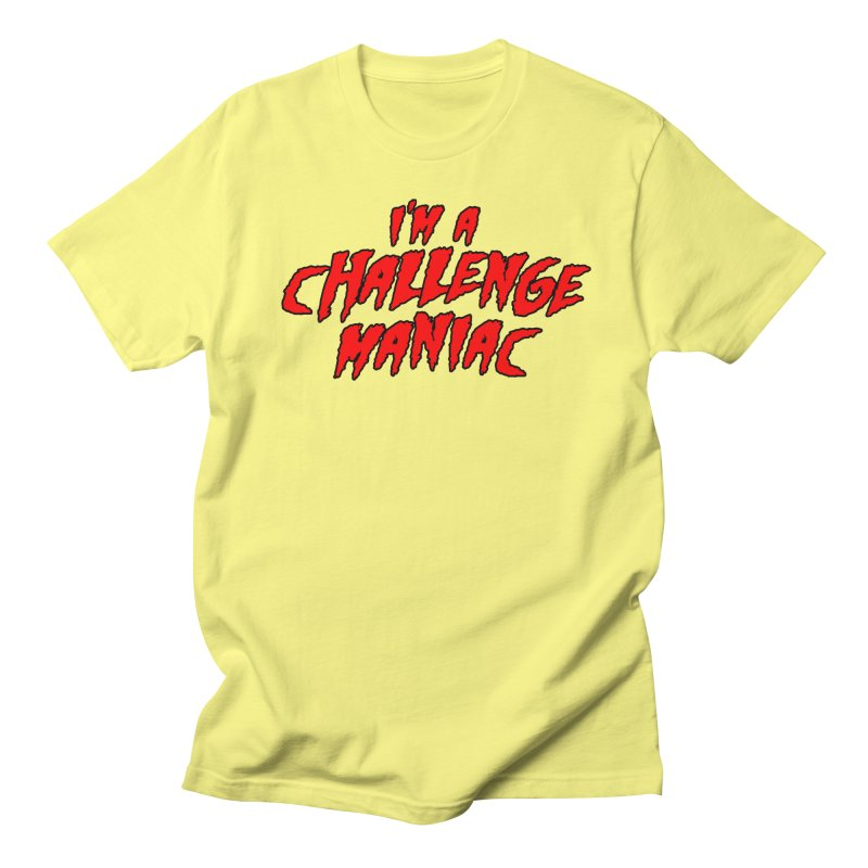 Challenge Maniac Women's Regular Unisex T-Shirt by Challenge Mania Shop
