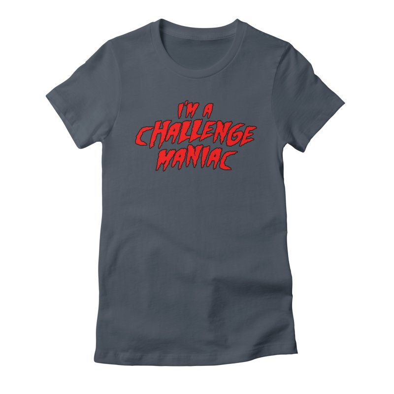 Challenge Maniac Women's T-Shirt by Challenge Mania Shop