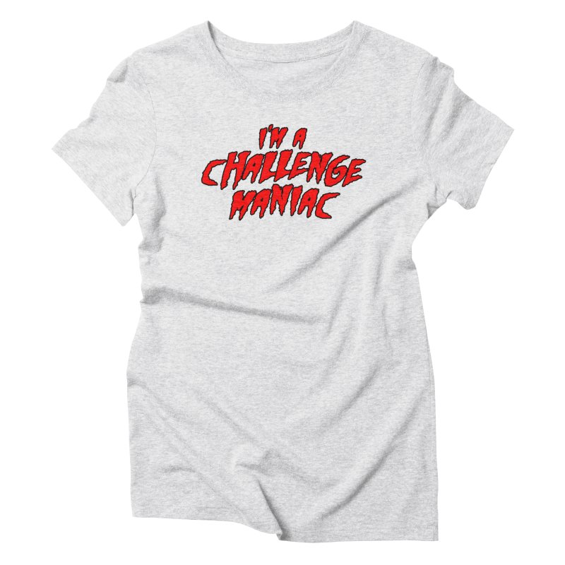 Challenge Maniac Women's T-Shirt by Challenge Mania Shop