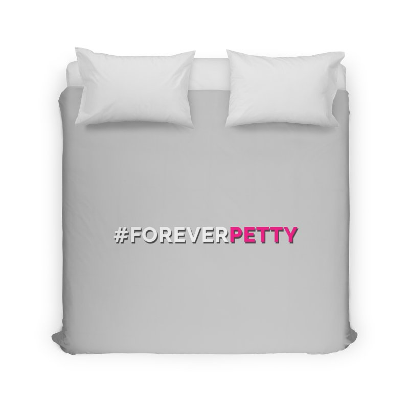 #ForeverPetty Home Duvet by Challenge Mania Shop