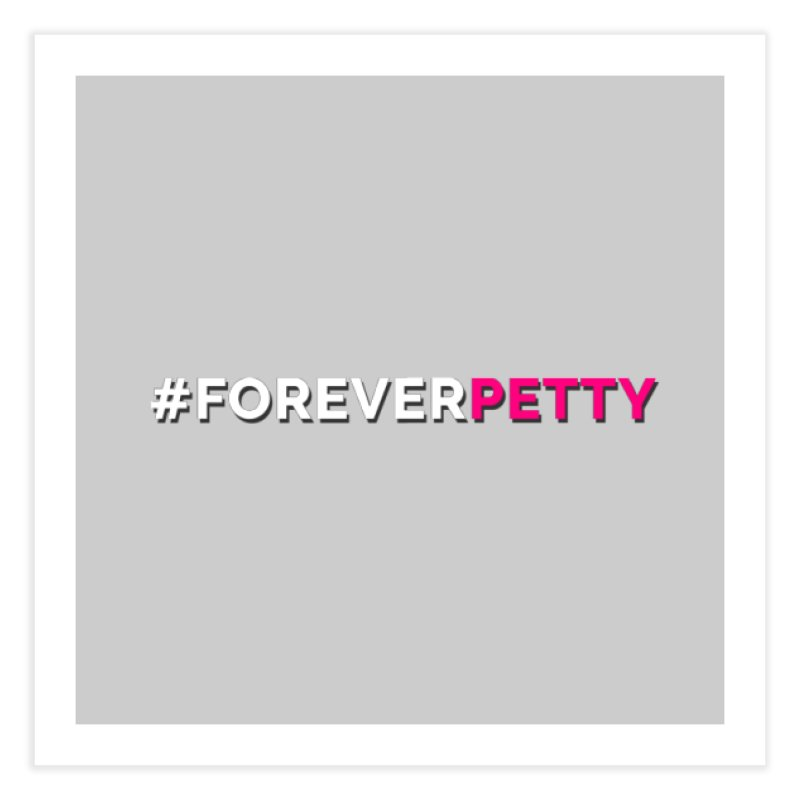 #ForeverPetty Home Fine Art Print by Challenge Mania Shop