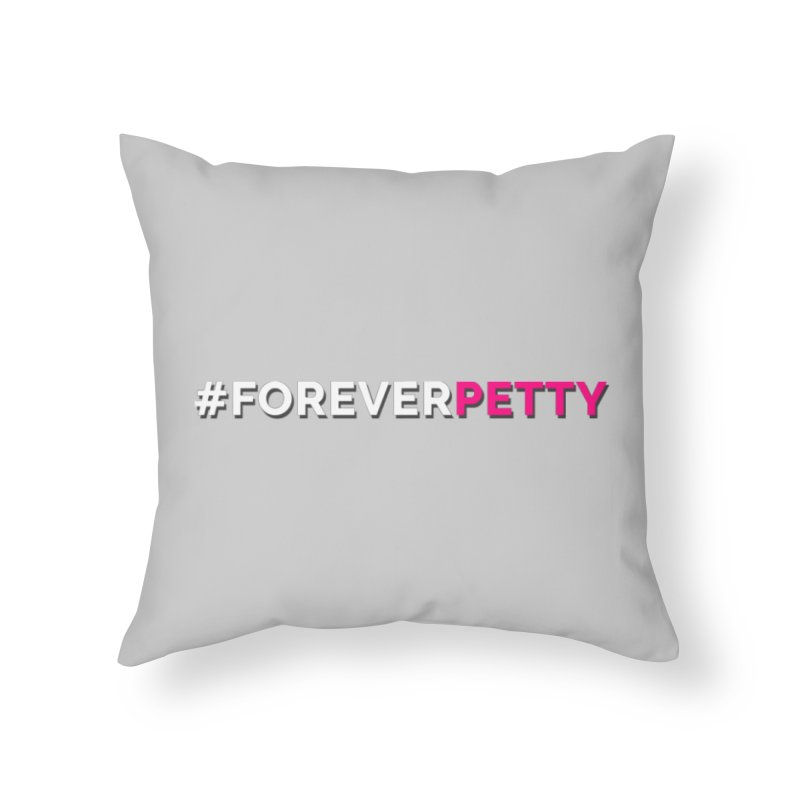 #ForeverPetty Home Throw Pillow by Challenge Mania Shop