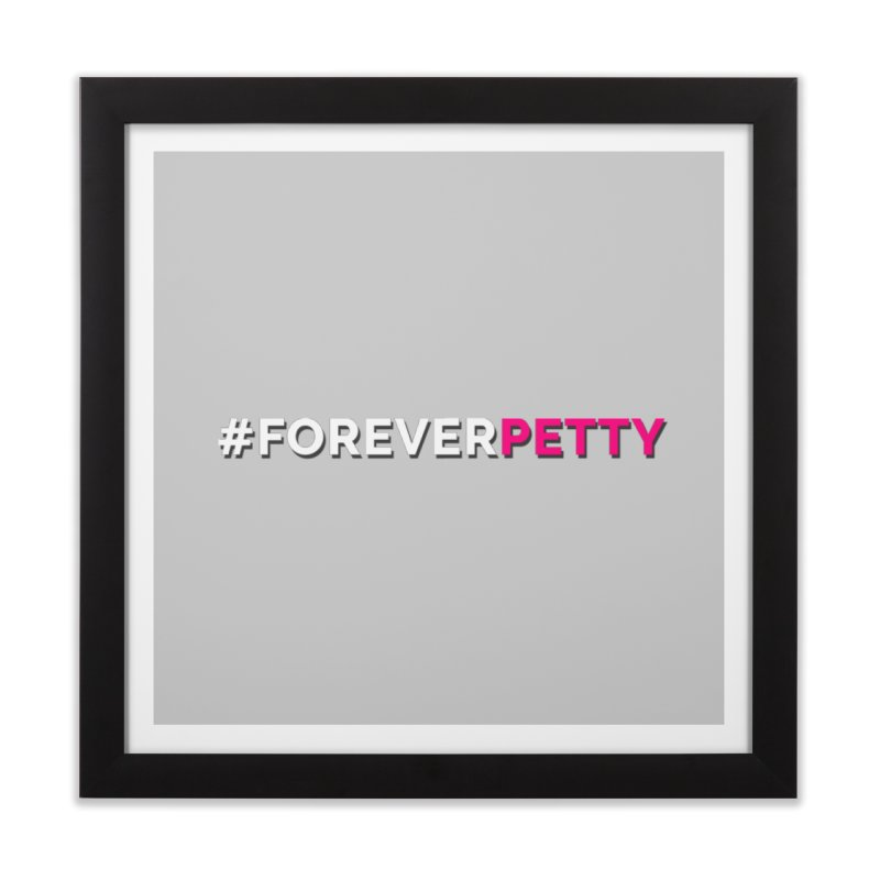 #ForeverPetty Home Framed Fine Art Print by Challenge Mania Shop