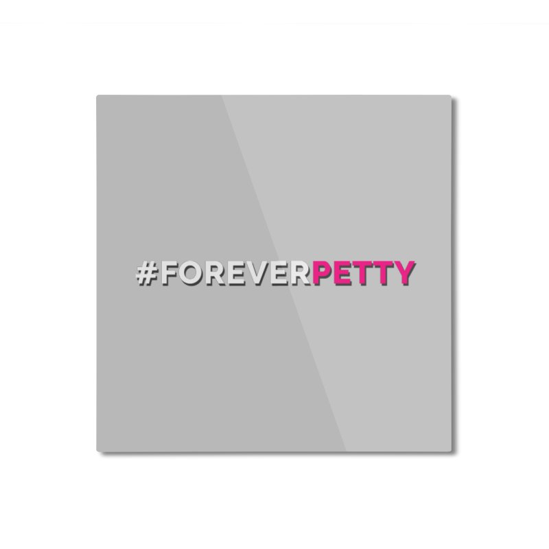 #ForeverPetty Home Mounted Aluminum Print by Challenge Mania Shop