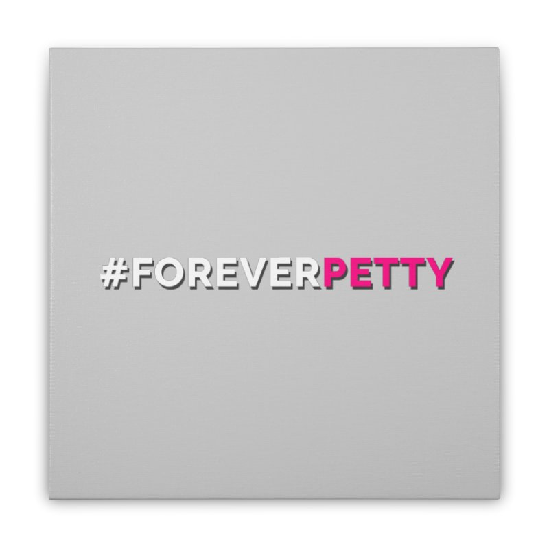 #ForeverPetty Home Stretched Canvas by Challenge Mania Shop