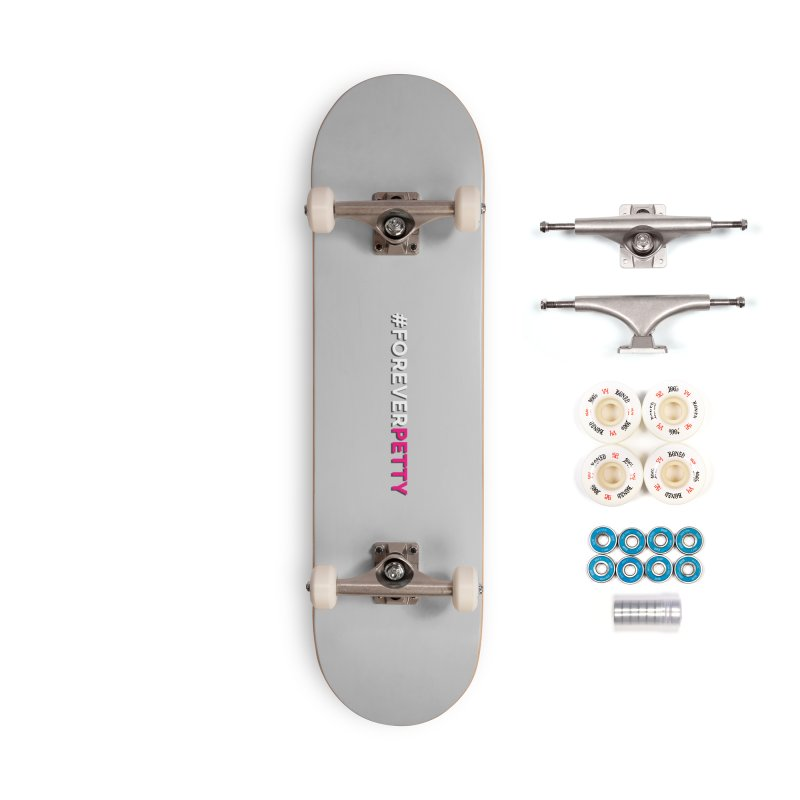 #ForeverPetty Accessories Complete - Premium Skateboard by Challenge Mania Shop