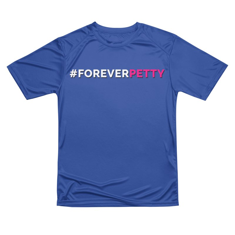 #ForeverPetty Women's Performance Unisex T-Shirt by Challenge Mania Shop