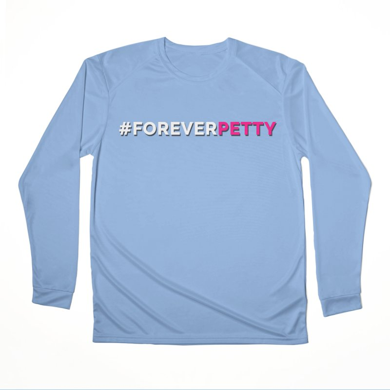 #ForeverPetty Women's Performance Unisex Longsleeve T-Shirt by Challenge Mania Shop