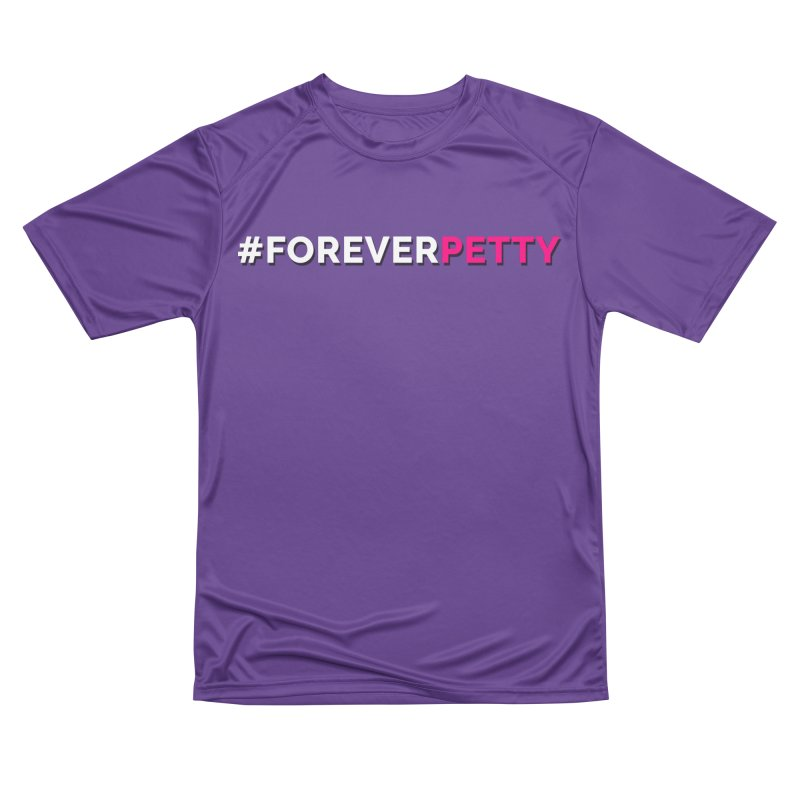 #ForeverPetty Men's Performance T-Shirt by Challenge Mania Shop