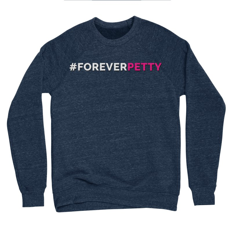 #ForeverPetty Men's Sponge Fleece Sweatshirt by Challenge Mania Shop
