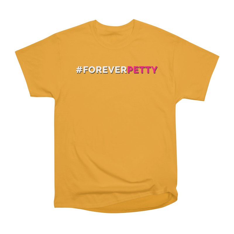 #ForeverPetty Women's Heavyweight Unisex T-Shirt by Challenge Mania Shop