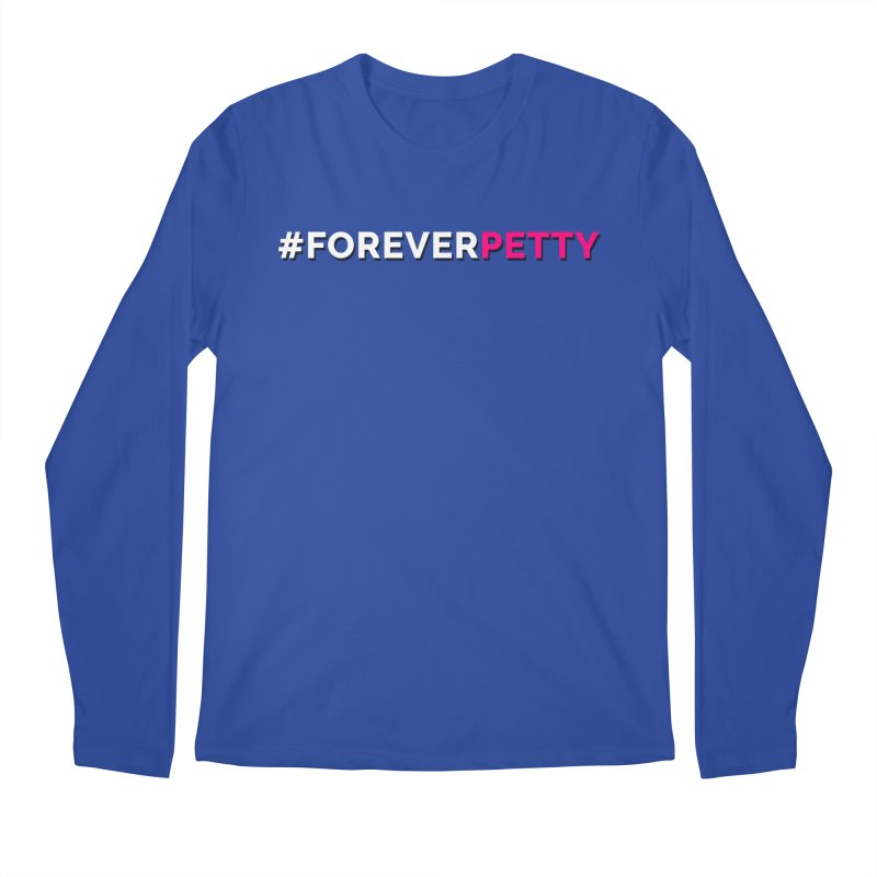 #ForeverPetty Men's Regular Longsleeve T-Shirt by Challenge Mania Shop