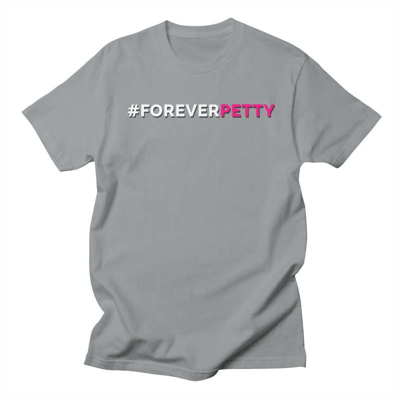 #ForeverPetty Men's Regular T-Shirt by Challenge Mania Shop