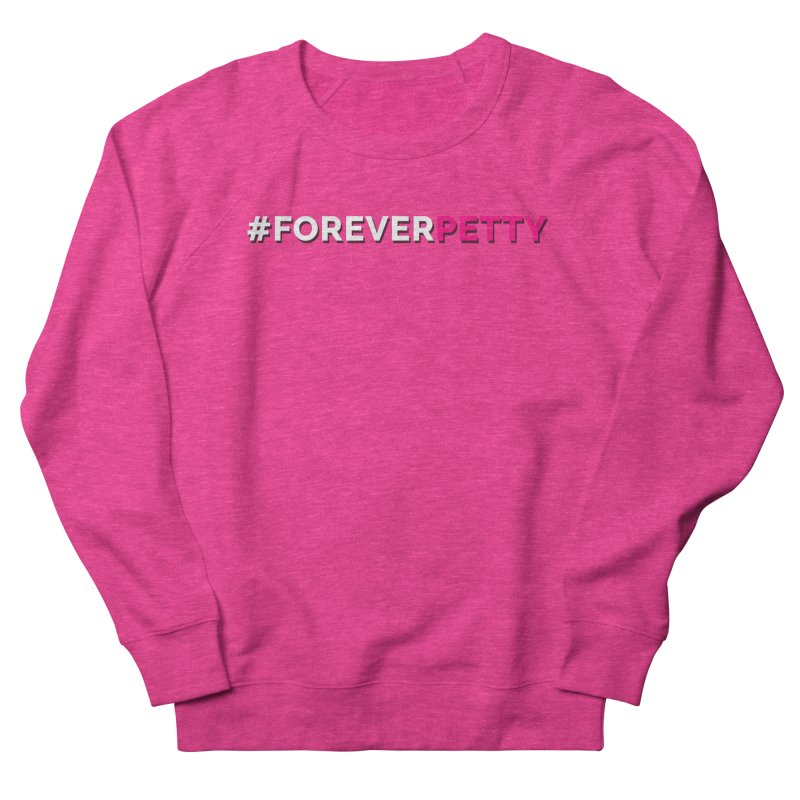 #ForeverPetty Women's French Terry Sweatshirt by Challenge Mania Shop