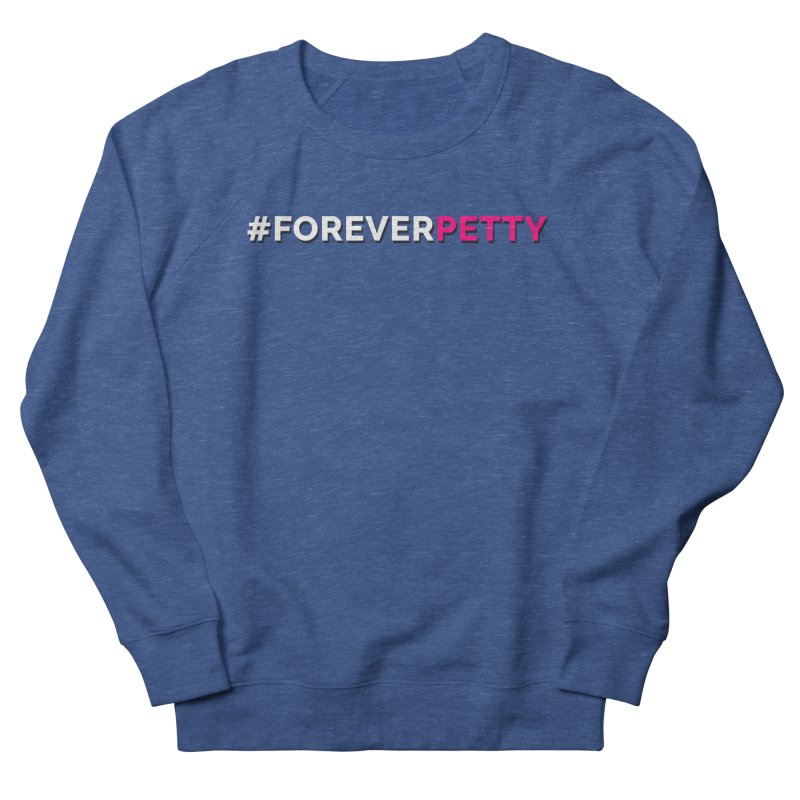 #ForeverPetty Men's Sweatshirt by Challenge Mania Shop