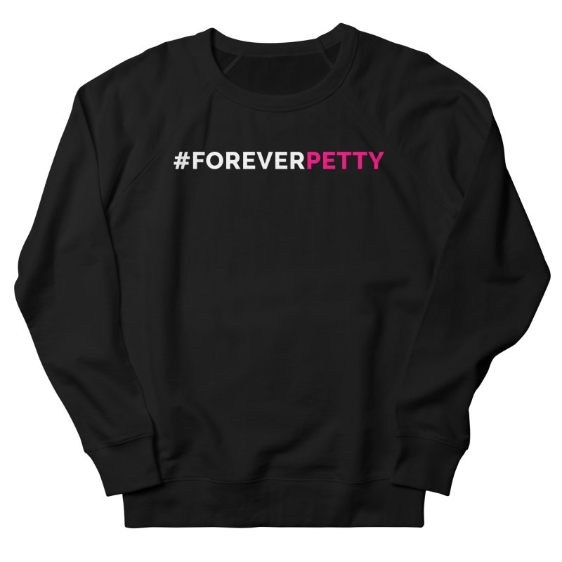 #ForeverPetty Men's French Terry Sweatshirt by Challenge Mania Shop