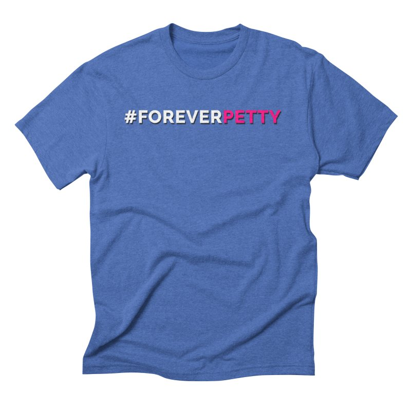 #ForeverPetty Men's Triblend T-Shirt by Challenge Mania Shop